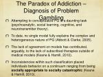 the paradox of addiction diagnosis of problem gambling