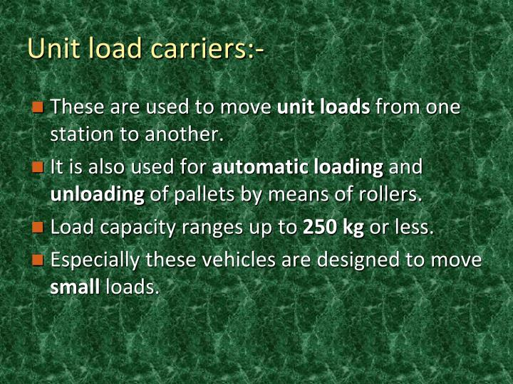 Unit load carriers:-