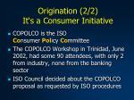 origination 2 2 it s a consumer initiative