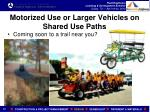 motorized use or larger vehicles on shared use paths