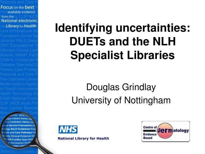 identifying uncertainties duets and the nlh specialist libraries n.