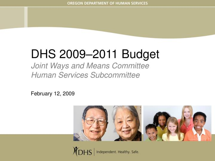 dhs 2009 2011 budget joint ways and means committee human services subcommittee february 12 2009 n.