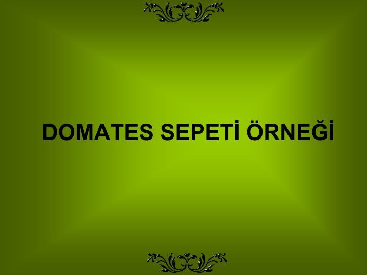 DOMATES SEPETİ ÖRNEĞİ