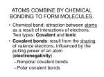 atoms combine by chemical bonding to form molecules