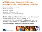 aedi measures 5 year old children s development in developmental domains