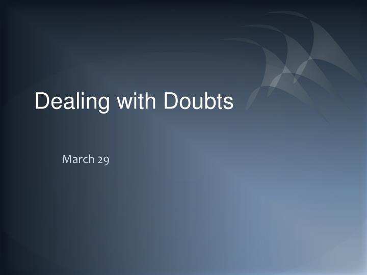 dealing with doubts n.
