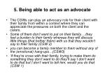 5 being able to act as an advocate