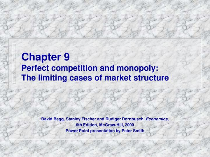 chapter 9 perfect competition and monopoly the limiting cases of market structure n.