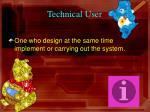 technical user