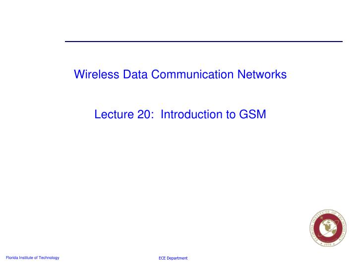 wireless data communication networks lecture 20 introduction to gsm n.