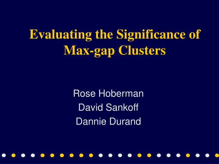 evaluating the significance of max gap clusters n.
