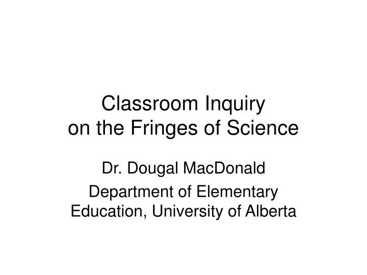 classroom inquiry on the fringes of science n.