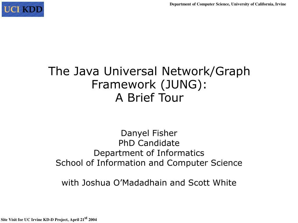 PPT - The Java Universal Network/Graph Framework (JUNG): A Brief
