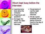 hirum kept busy before the interview