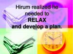 hirum realized he needed to relax and develop a plan