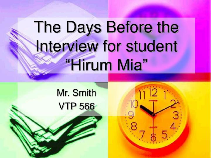 the days before the interview for student hirum mia n.