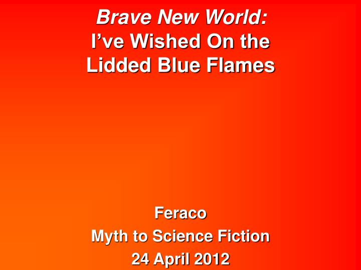 brave new world i ve wished on the lidded blue flames n.