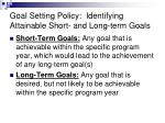 goal setting policy identifying attainable short and long term goals1