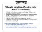when to consider at and or refer for at assessment
