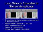 using gates or expanders to silence microphones1