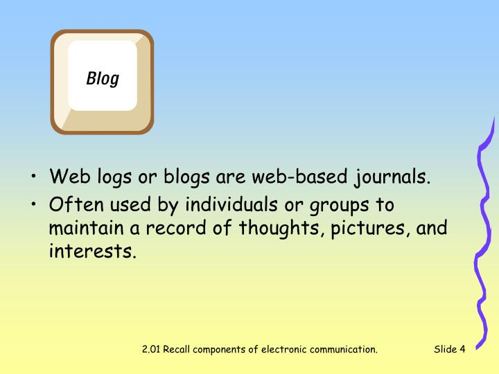 Web logs or blogs are web-based journals.