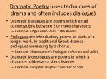 dramatic poetry uses techniques of drama and often includes dialogue