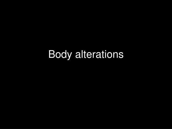 body alterations n.
