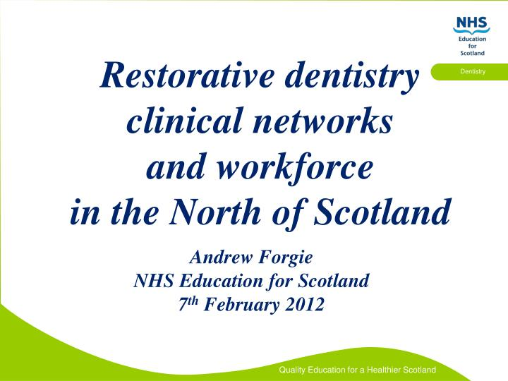 restorative dentistry clinical networks and workforce in the north of scotland n.
