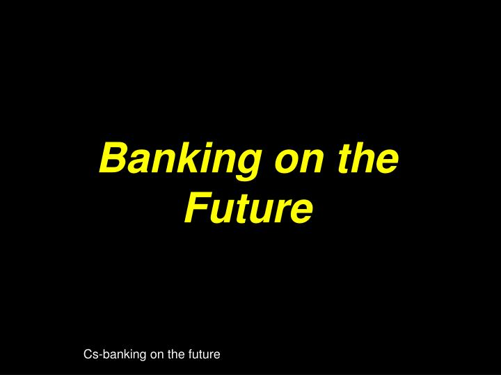 banking on the future n.
