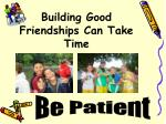building good friendships can take time