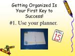 getting organized is your first key to success