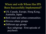 where and with whom has ips been successfully implemented