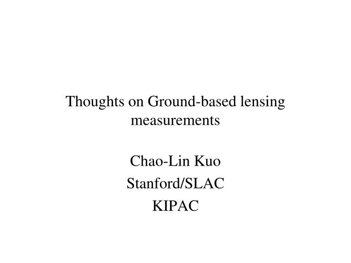 thoughts on ground based lensing measurements n.