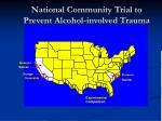 national community trial to prevent alcohol involved trauma