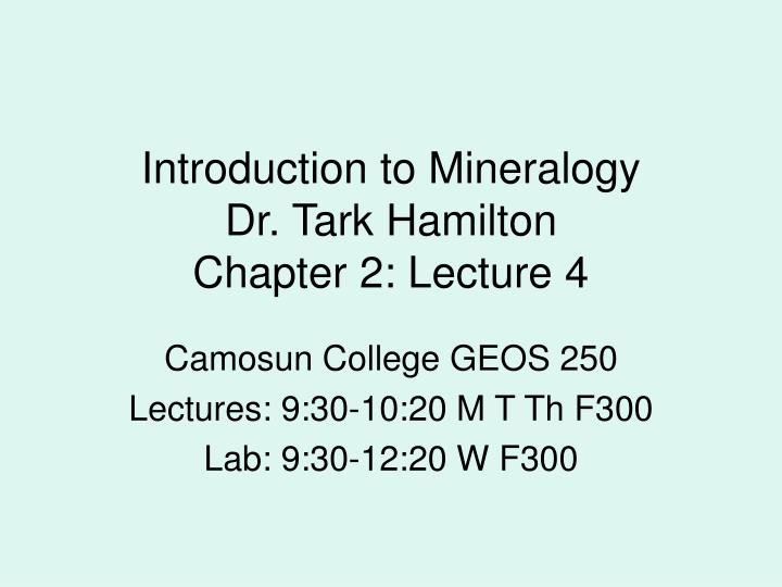 introduction to mineralogy dr tark hamilton chapter 2 lecture 4 n.