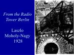 from the radio tower berlin laszlo moholy nagy 1928
