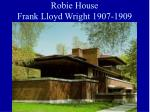 robie house frank lloyd wright 1907 1909