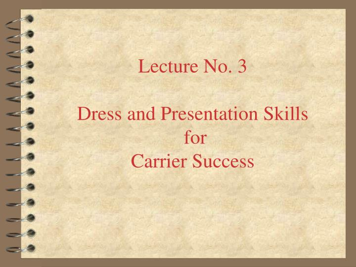 lecture no 3 dress and presentation skills for carrier success n.