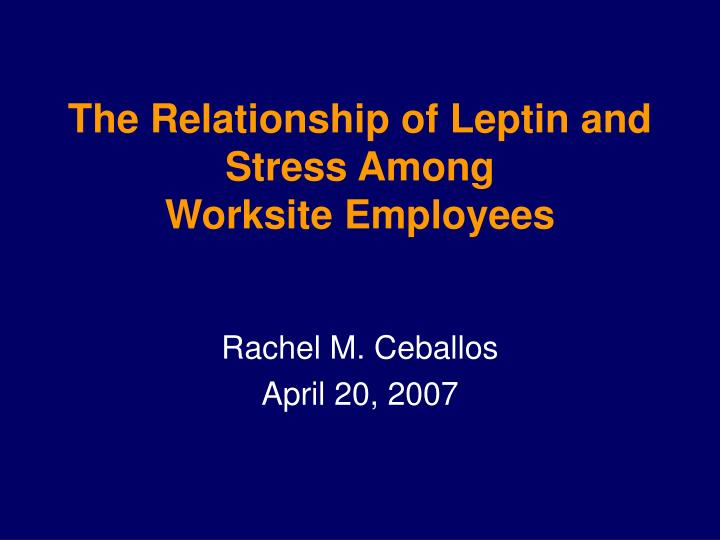 the relationship of leptin and stress among worksite employees n.