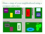 draw a map of your neighborhood using a compass and a key