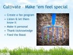 cultivate make em feel special