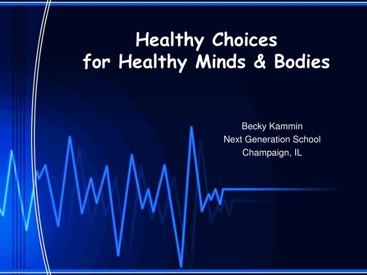 healthy choices for healthy minds bodies n.