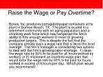 raise the wage or pay overtime