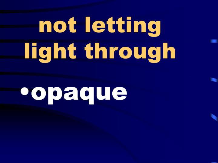 not letting light through