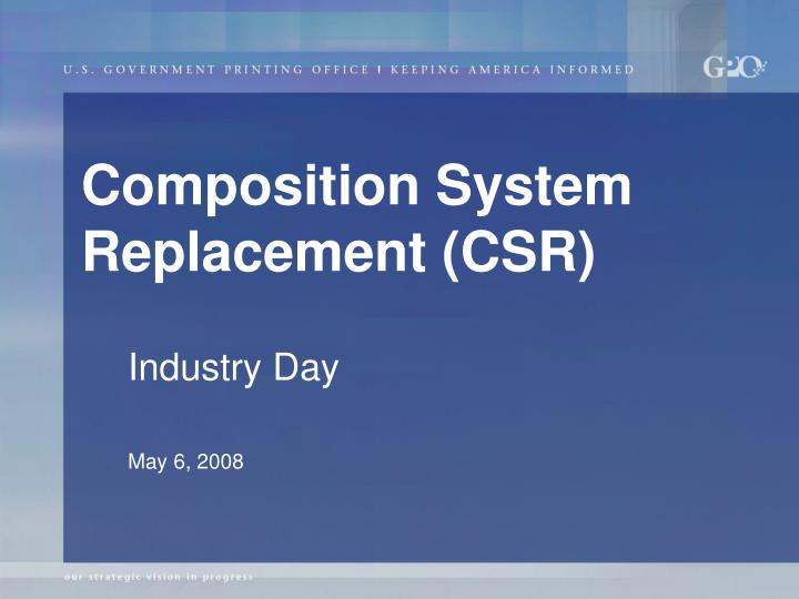 Composition System Replacement (CSR)
