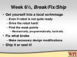 week 6 break fix ship