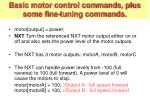 basic motor control commands plus some fine tuning commands