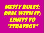 messy rules deal with it limits to strategy