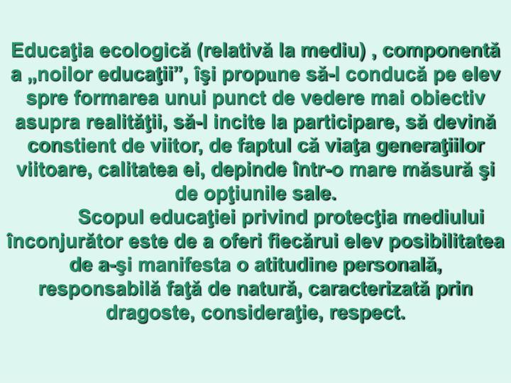 """Educaţia ecologică (relativă la mediu) , componentă a """"noilor educaţii"""", îşi prop"""