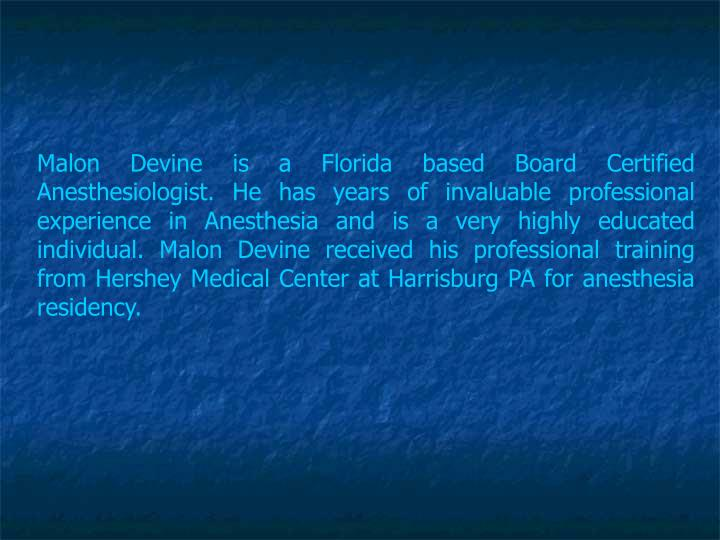 Malon Devine is a Florida based Board Certified Anesthesiologist. He has years of invaluable profess...